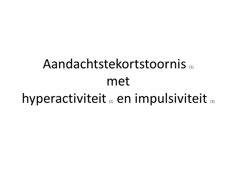 Aandachtstekortstoornis (1) met hyperactiviteit (2) en impulsiviteit (3)