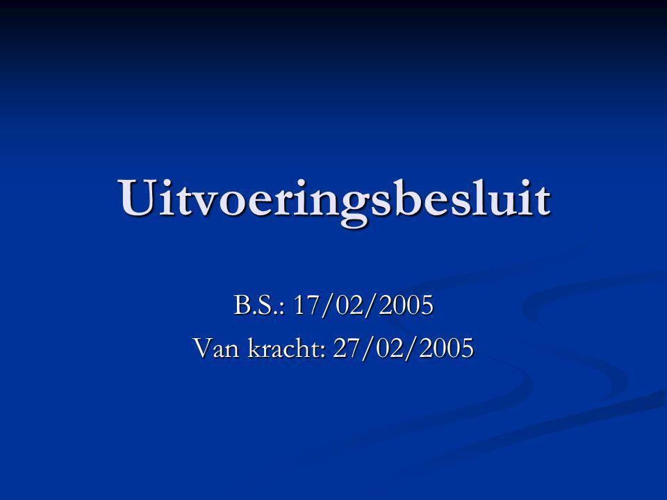 Uitvoeringsbesluit B.S.: 17/02/2005 Van kracht: 27/02/2005