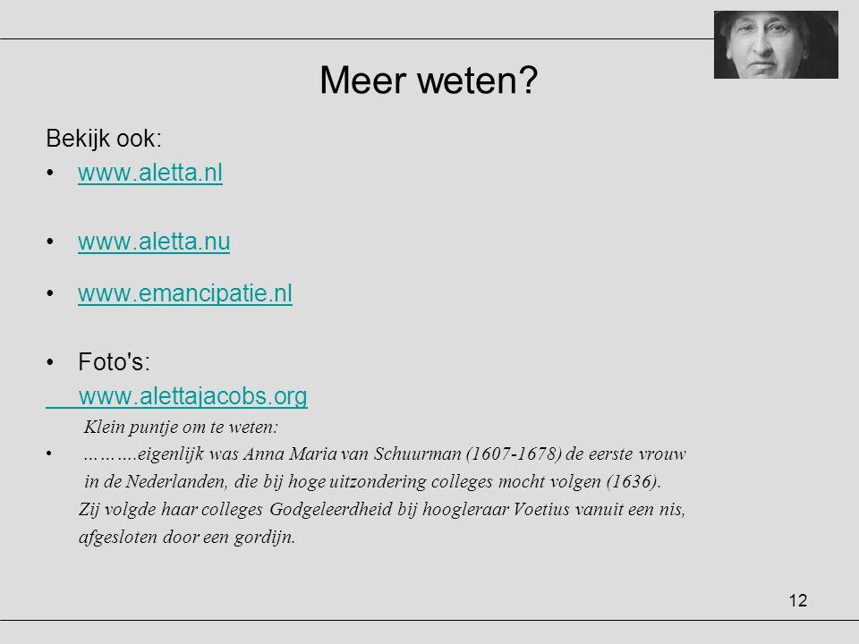 12 Meer weten? Bekijk ook: •www.aletta.nlwww.aletta.nl •www.aletta.nuwww.aletta.nu •www.emancipatie.nlwww.emancipatie.nl •Foto's: www.alettajacobs.org