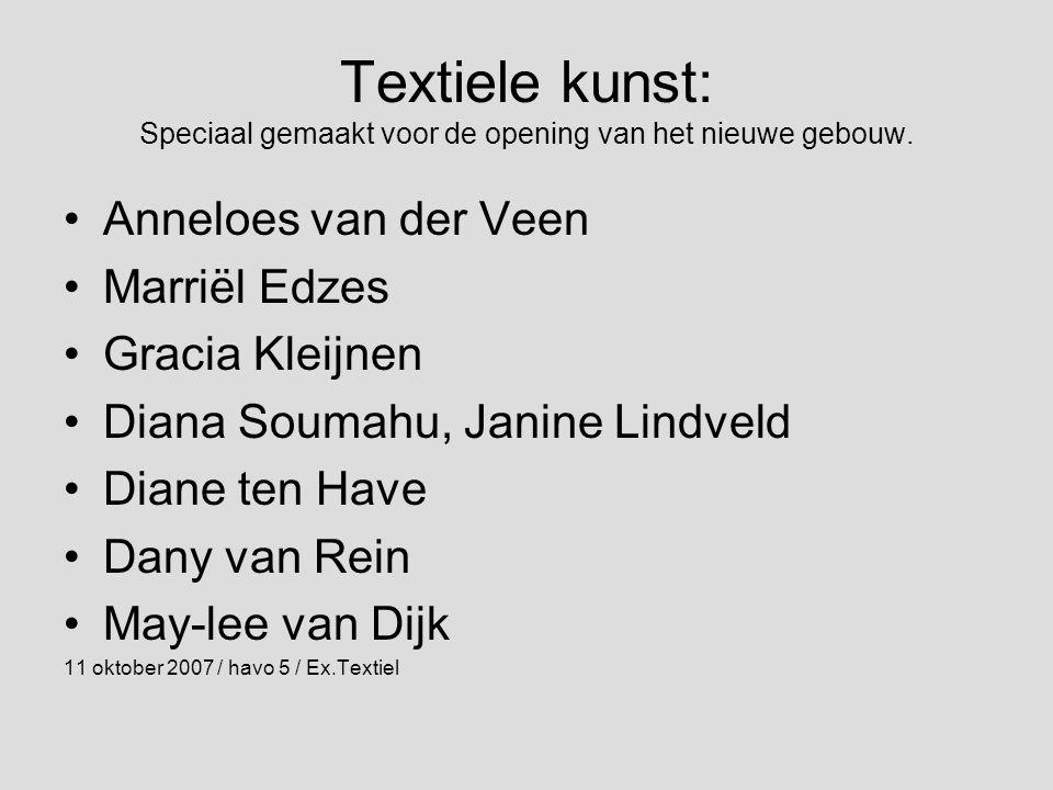 Textiele kunst: Speciaal gemaakt voor de opening van het nieuwe gebouw. •Anneloes van der Veen •Marriël Edzes •Gracia Kleijnen •Diana Soumahu, Janine