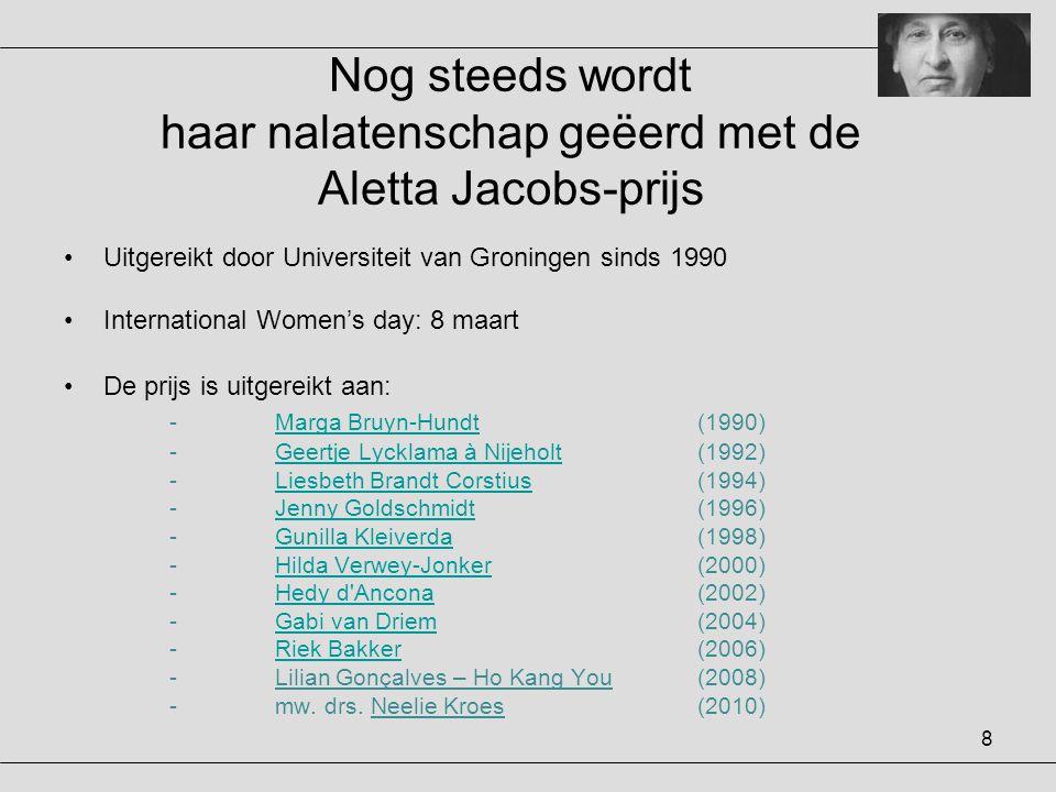 8 Nog steeds wordt haar nalatenschap geëerd met de Aletta Jacobs-prijs •Uitgereikt door Universiteit van Groningen sinds 1990 •International Women's d