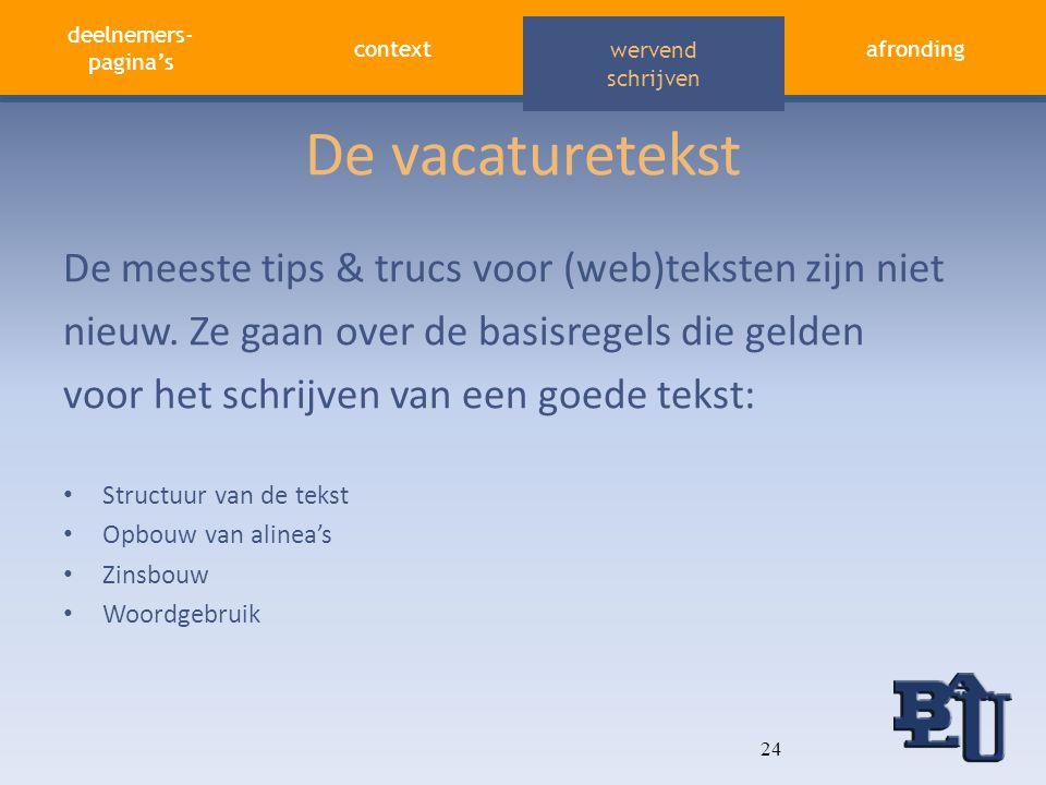 deelnemers- pagina's contextafronding aandacht vasthouden wervend schrijven De vacaturetekst De meeste tips & trucs voor (web)teksten zijn niet nieuw.