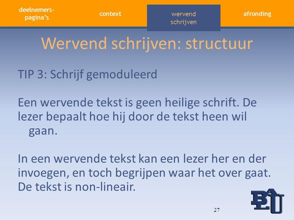 deelnemers- pagina's contextafronding aandacht vasthouden wervend schrijven Wervend schrijven: structuur TIP 3: Schrijf gemoduleerd Een wervende tekst