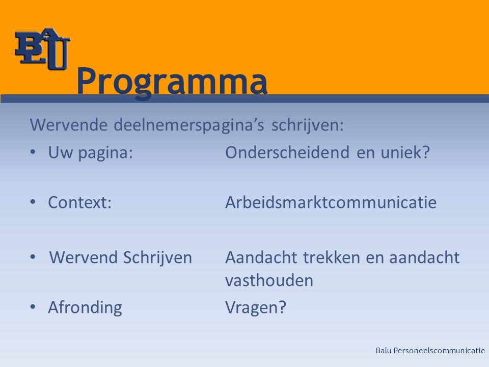 Balu Personeelscommunicatie Programma Wervende deelnemerspagina's schrijven: • Uw pagina: Onderscheidend en uniek? • Context:Arbeidsmarktcommunicatie