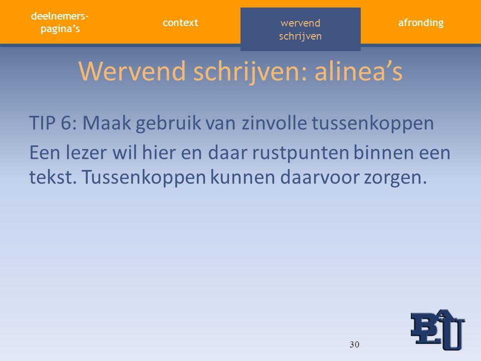 deelnemers- pagina's contextafronding aandacht vasthouden wervend schrijven Wervend schrijven: alinea's TIP 6: Maak gebruik van zinvolle tussenkoppen