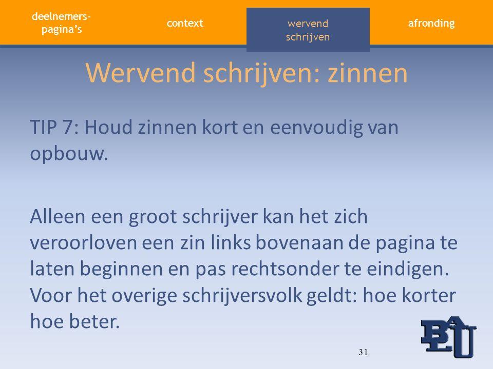 deelnemers- pagina's contextafronding aandacht vasthouden wervend schrijven Wervend schrijven: zinnen TIP 7: Houd zinnen kort en eenvoudig van opbouw.