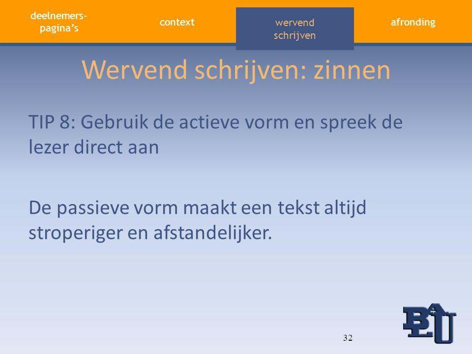 deelnemers- pagina's contextafronding aandacht vasthouden wervend schrijven Wervend schrijven: zinnen TIP 8: Gebruik de actieve vorm en spreek de leze