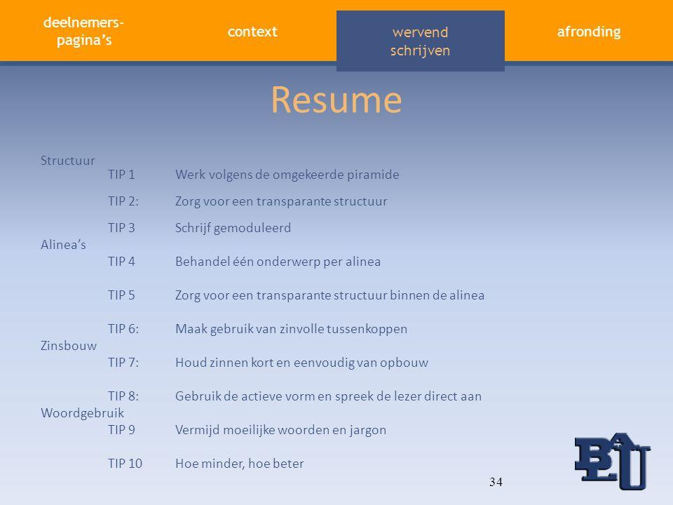 deelnemers- pagina's contextafronding aandacht vasthouden wervend schrijven Resume Structuur TIP 1Werk volgens de omgekeerde piramide TIP 2: Zorg voor