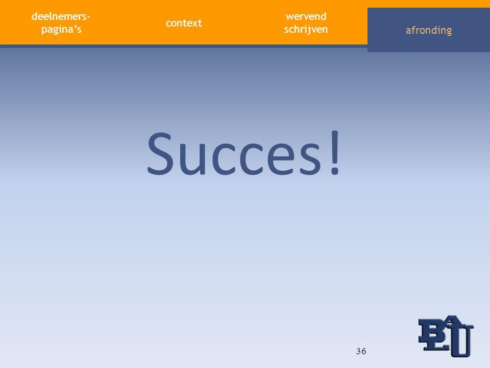 deelnemers- pagina's contextafronding wervend schrijven afronding Succes! 36