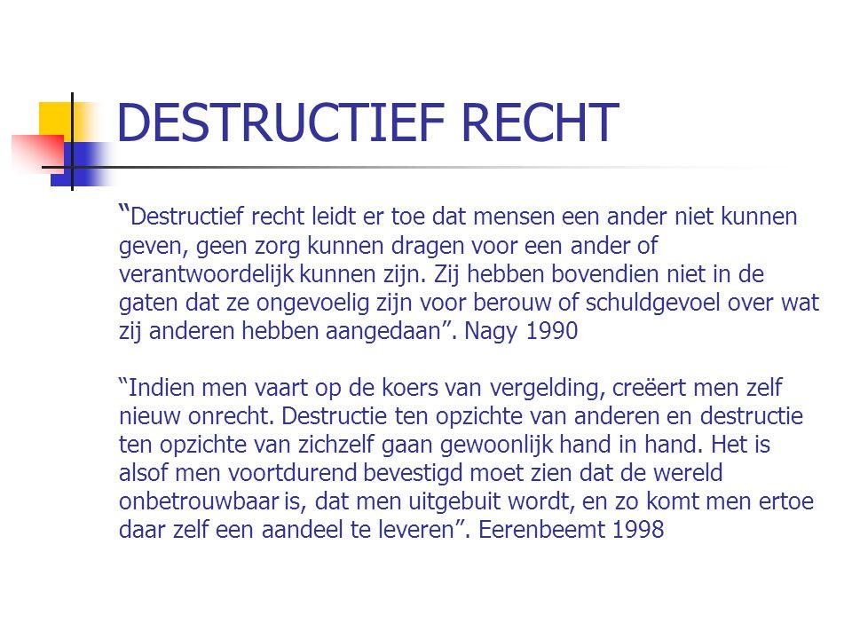DESTRUCTIEF RECHT Destructief recht leidt er toe dat mensen een ander niet kunnen geven, geen zorg kunnen dragen voor een ander of verantwoordelijk kunnen zijn.