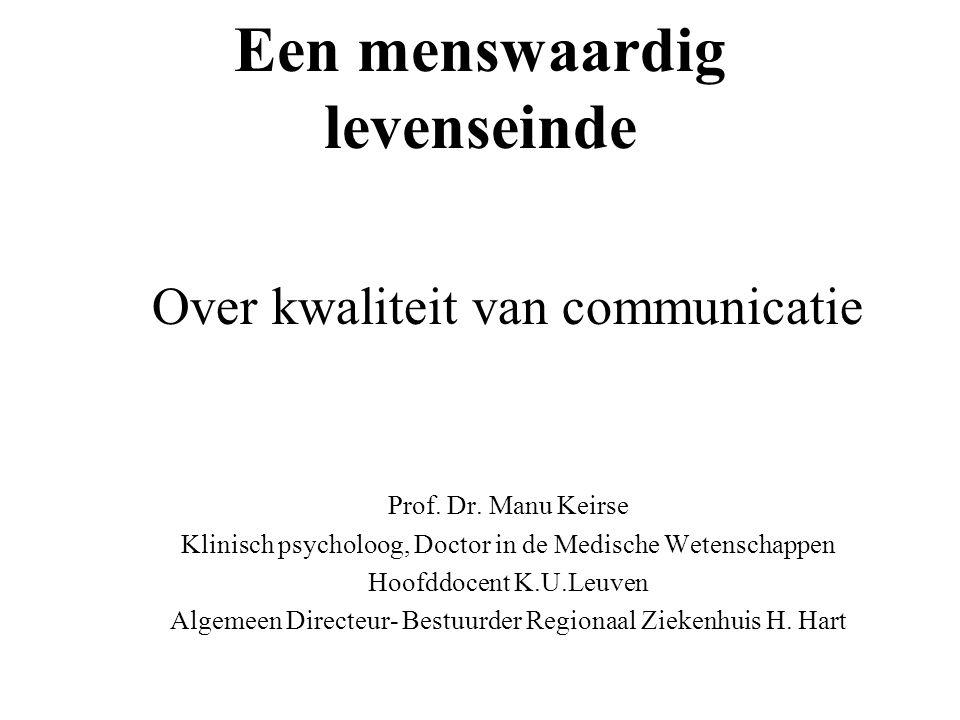 Een menswaardig levenseinde Over kwaliteit van communicatie Prof. Dr. Manu Keirse Klinisch psycholoog, Doctor in de Medische Wetenschappen Hoofddocent