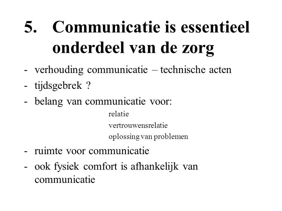 5.Communicatie is essentieel onderdeel van de zorg -verhouding communicatie – technische acten -tijdsgebrek ? -belang van communicatie voor: relatie v