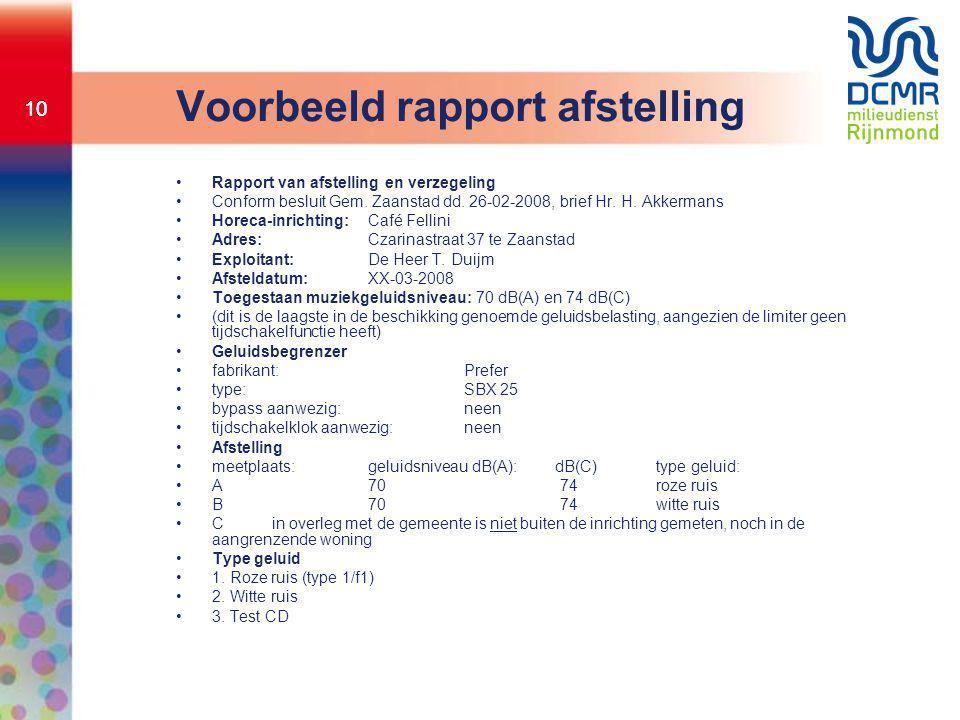 10 Voorbeeld rapport afstelling •Rapport van afstelling en verzegeling •Conform besluit Gem. Zaanstad dd. 26-02-2008, brief Hr. H. Akkermans •Horeca-i