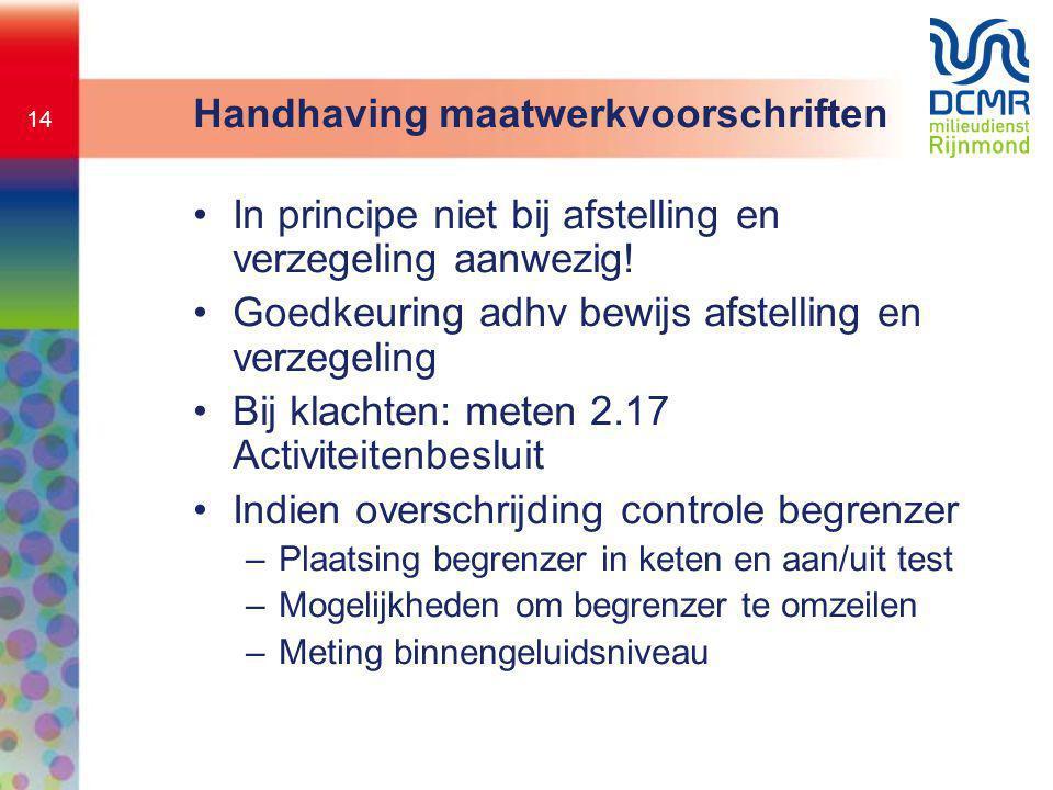 14 Handhaving maatwerkvoorschriften •In principe niet bij afstelling en verzegeling aanwezig! •Goedkeuring adhv bewijs afstelling en verzegeling •Bij