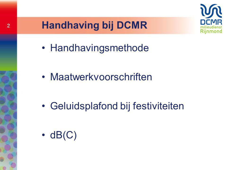 2 Handhaving bij DCMR •Handhavingsmethode •Maatwerkvoorschriften •Geluidsplafond bij festiviteiten •dB(C)