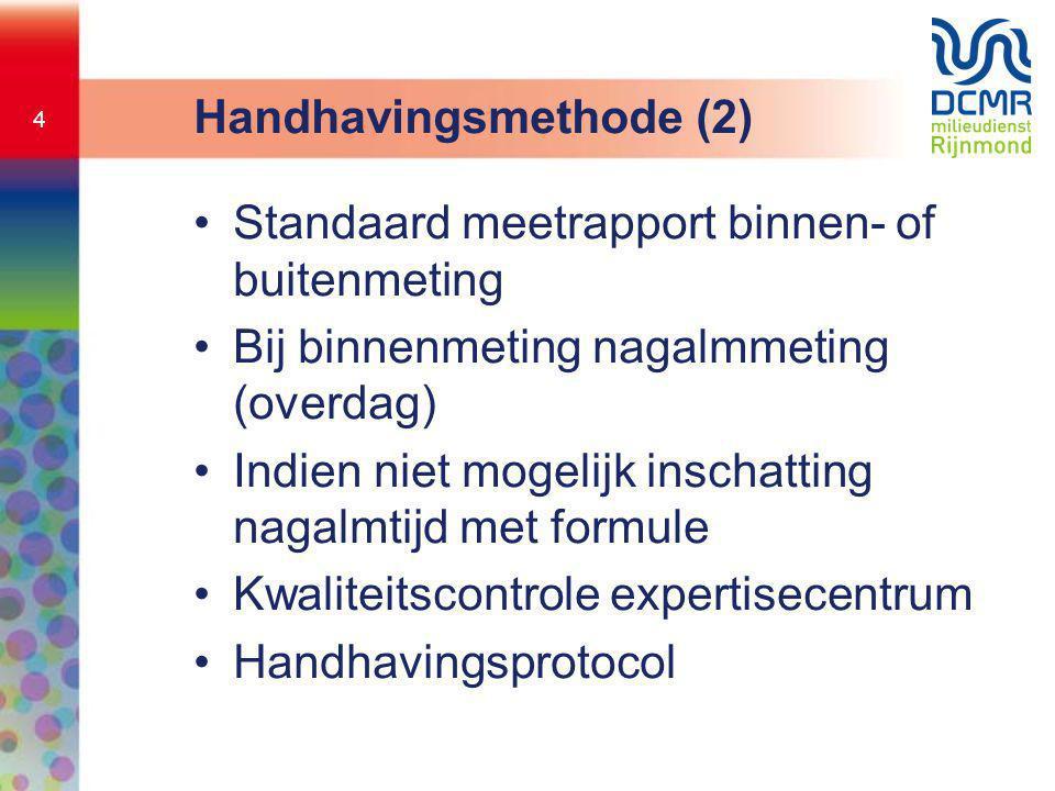 4 Handhavingsmethode (2) •Standaard meetrapport binnen- of buitenmeting •Bij binnenmeting nagalmmeting (overdag) •Indien niet mogelijk inschatting nag