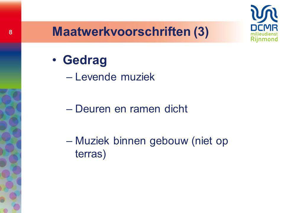 9 •Geluidsbegrenzer –Alle versterkte muziek via begrenzer –Grenswaarde voor equivalente geluidsniveau gedurende 1 minuut in dB(A) en dB(C) –Verboden te omzeilen Maatwerkvoorschriften (4)