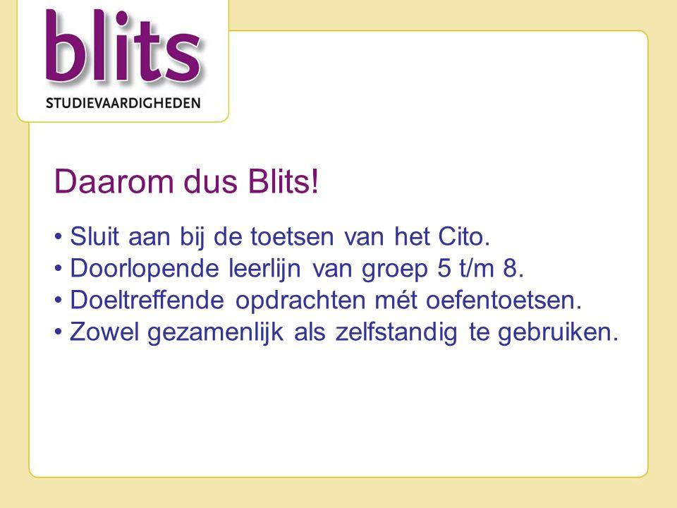 Daarom dus Blits! • Sluit aan bij de toetsen van het Cito. • Doorlopende leerlijn van groep 5 t/m 8. • Doeltreffende opdrachten mét oefentoetsen. • Zo