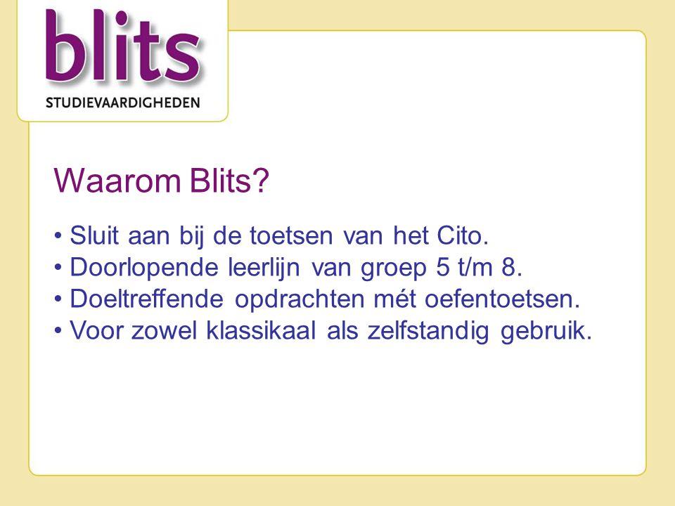 Waarom Blits? • Sluit aan bij de toetsen van het Cito. • Doorlopende leerlijn van groep 5 t/m 8. • Doeltreffende opdrachten mét oefentoetsen. • Voor z