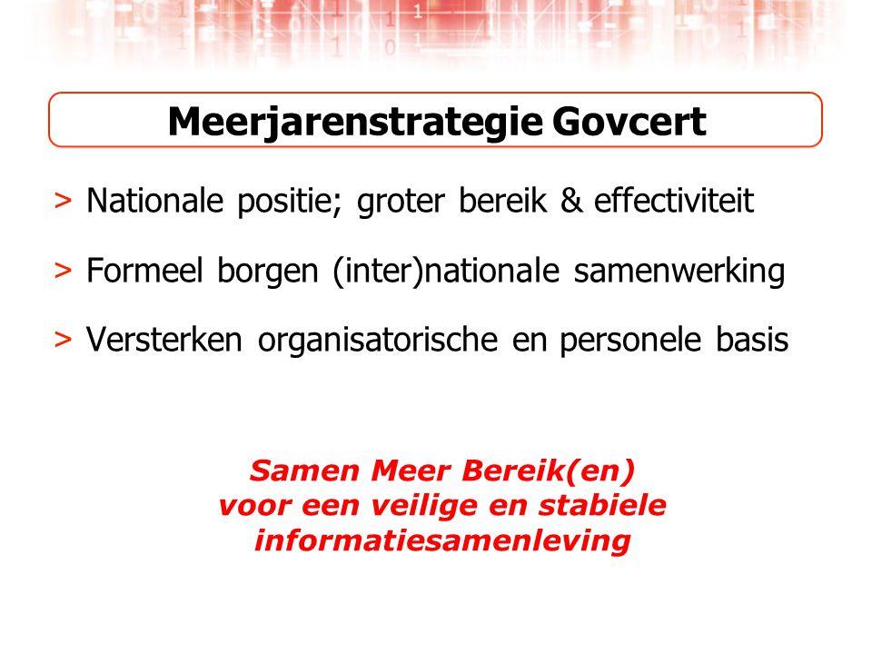Meerjarenstrategie Govcert > Nationale positie; groter bereik & effectiviteit > Formeel borgen (inter)nationale samenwerking > Versterken organisatorische en personele basis Samen Meer Bereik(en) voor een veilige en stabiele informatiesamenleving