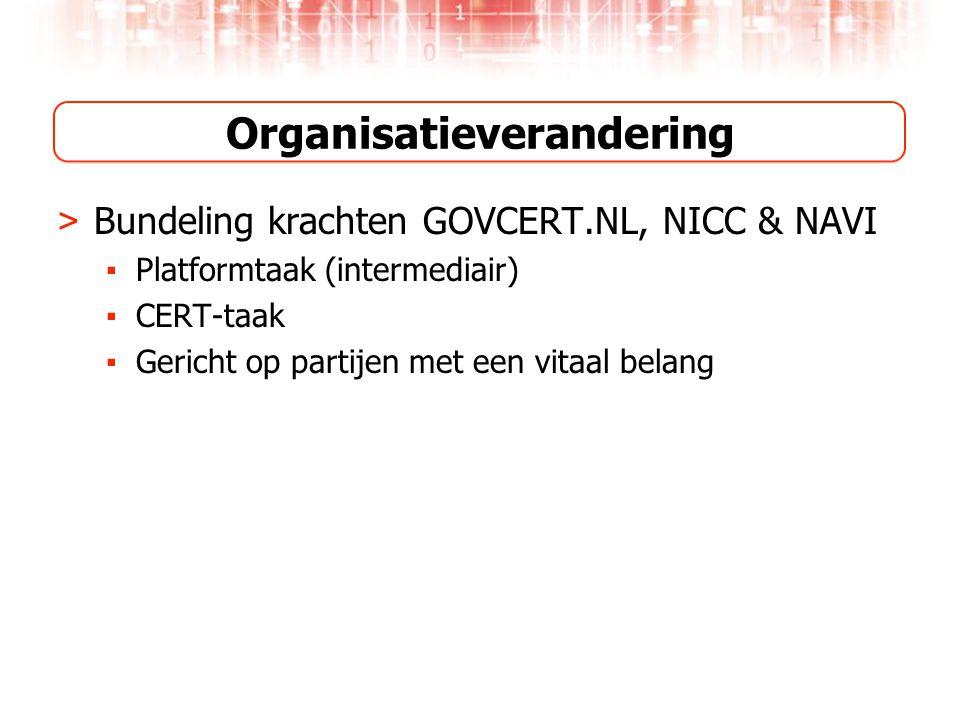 Organisatieverandering > Bundeling krachten GOVCERT.NL, NICC & NAVI ▪ Platformtaak (intermediair) ▪ CERT-taak ▪ Gericht op partijen met een vitaal belang