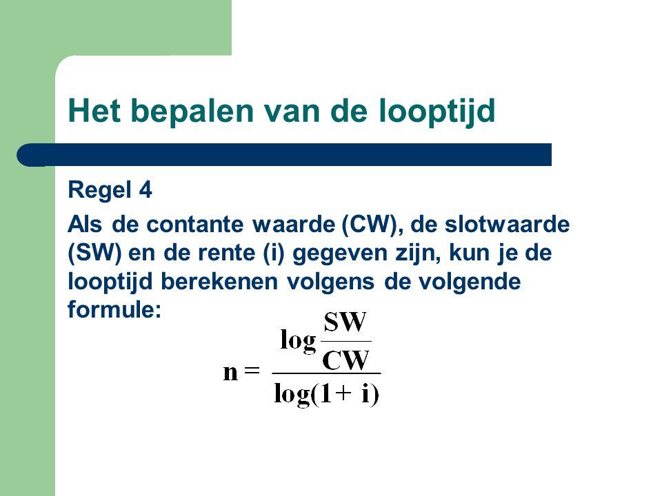 Het bepalen van de looptijd Regel 4 Als de contante waarde (CW), de slotwaarde (SW) en de rente (i) gegeven zijn, kun je de looptijd berekenen volgens