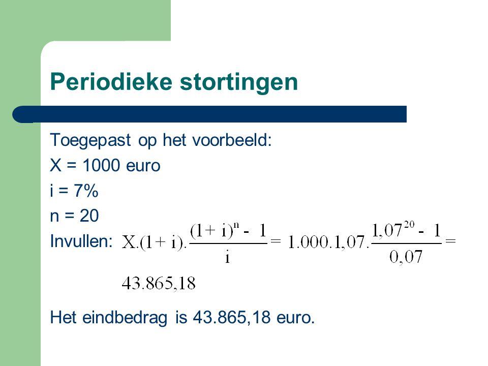 Periodieke stortingen Toegepast op het voorbeeld: X = 1000 euro i = 7% n = 20 Invullen: Het eindbedrag is 43.865,18 euro.