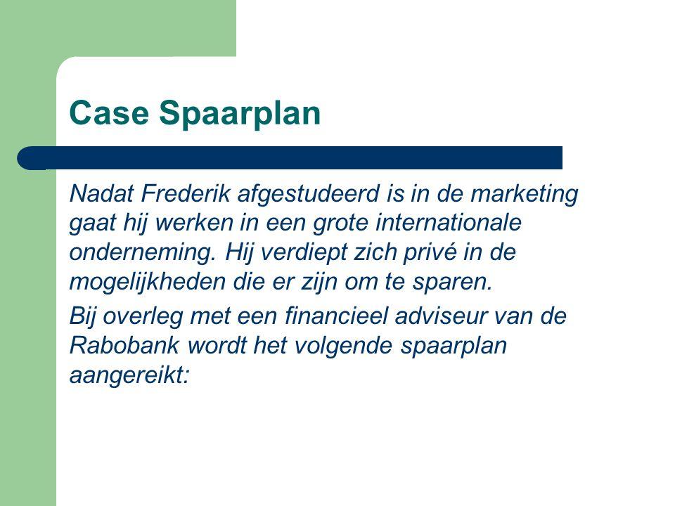 Case Spaarplan Nadat Frederik afgestudeerd is in de marketing gaat hij werken in een grote internationale onderneming. Hij verdiept zich privé in de m