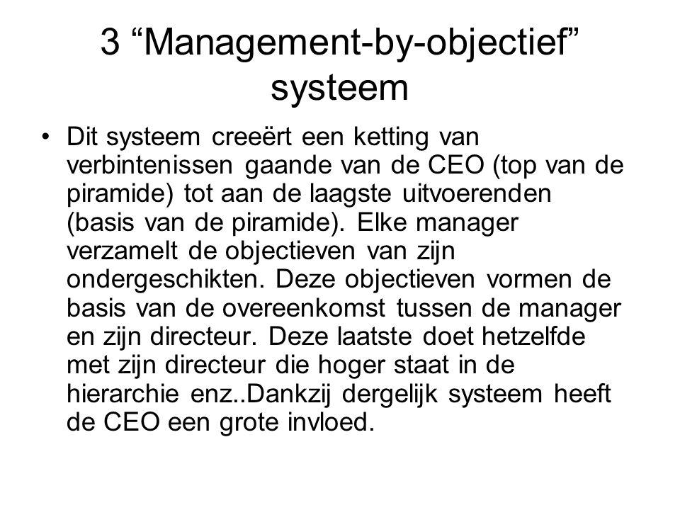 """3 """"Management-by-objectief"""" systeem •Dit systeem creeërt een ketting van verbintenissen gaande van de CEO (top van de piramide) tot aan de laagste uit"""