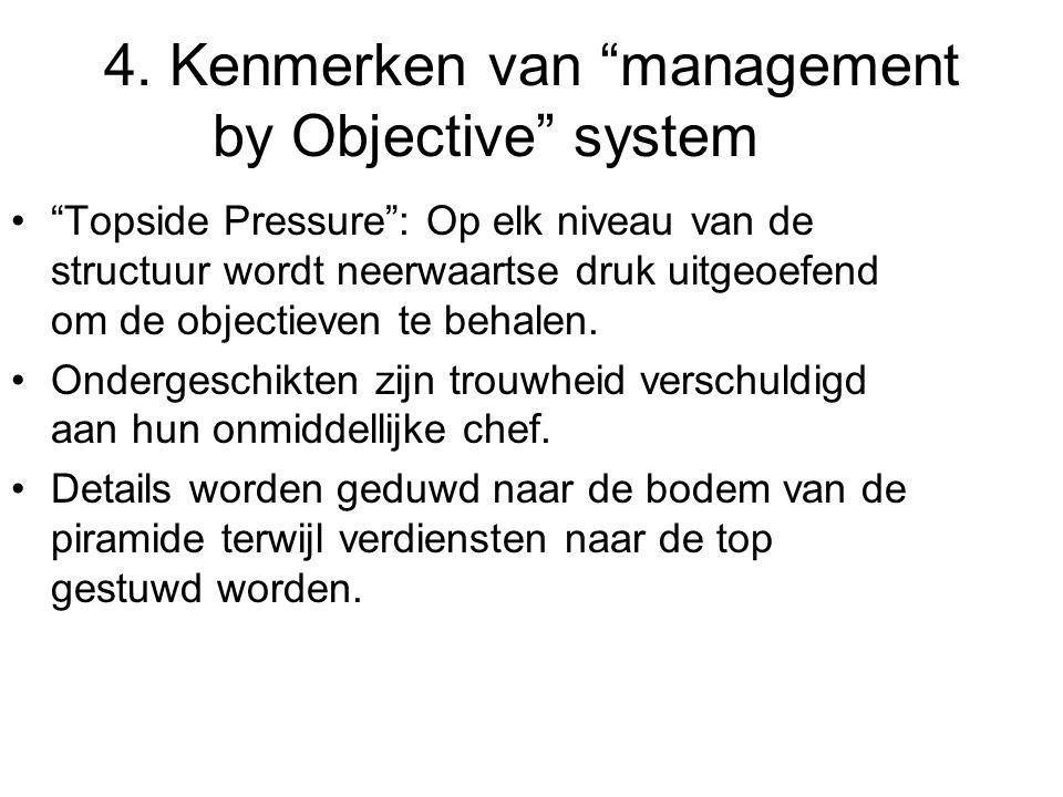 """4. Kenmerken van """"management by Objective"""" system •""""Topside Pressure"""": Op elk niveau van de structuur wordt neerwaartse druk uitgeoefend om de objecti"""