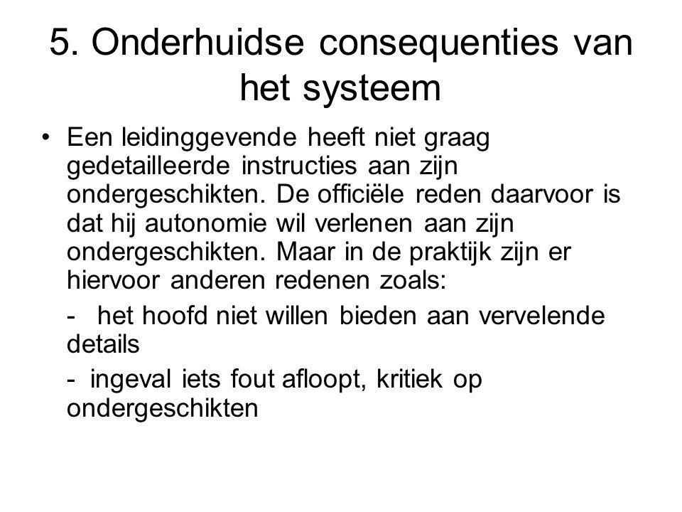 5. Onderhuidse consequenties van het systeem •Een leidinggevende heeft niet graag gedetailleerde instructies aan zijn ondergeschikten. De officiële re