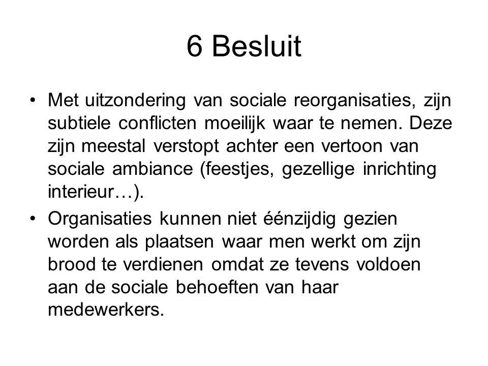 6 Besluit •Met uitzondering van sociale reorganisaties, zijn subtiele conflicten moeilijk waar te nemen. Deze zijn meestal verstopt achter een vertoon