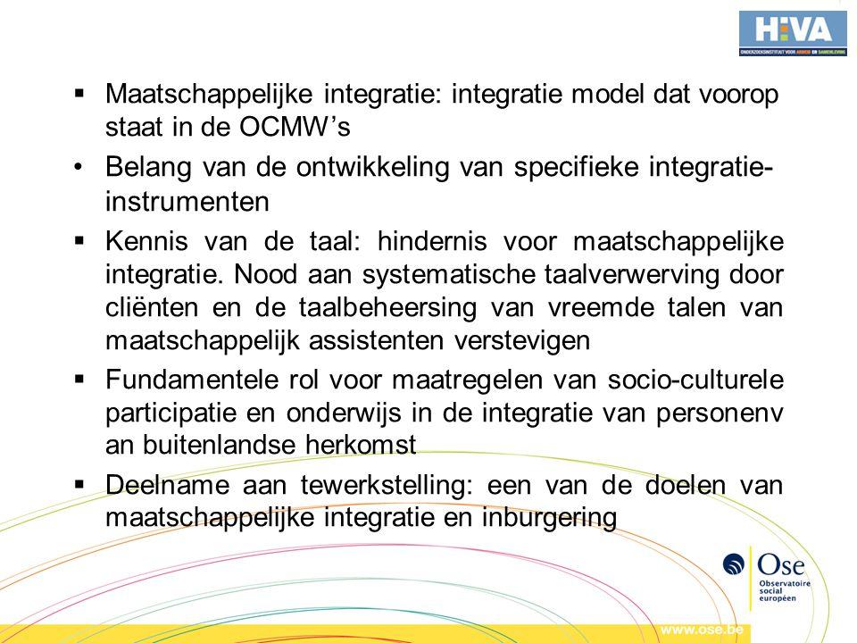  Maatschappelijke integratie: integratie model dat voorop staat in de OCMW's •Belang van de ontwikkeling van specifieke integratie- instrumenten  Kennis van de taal: hindernis voor maatschappelijke integratie.