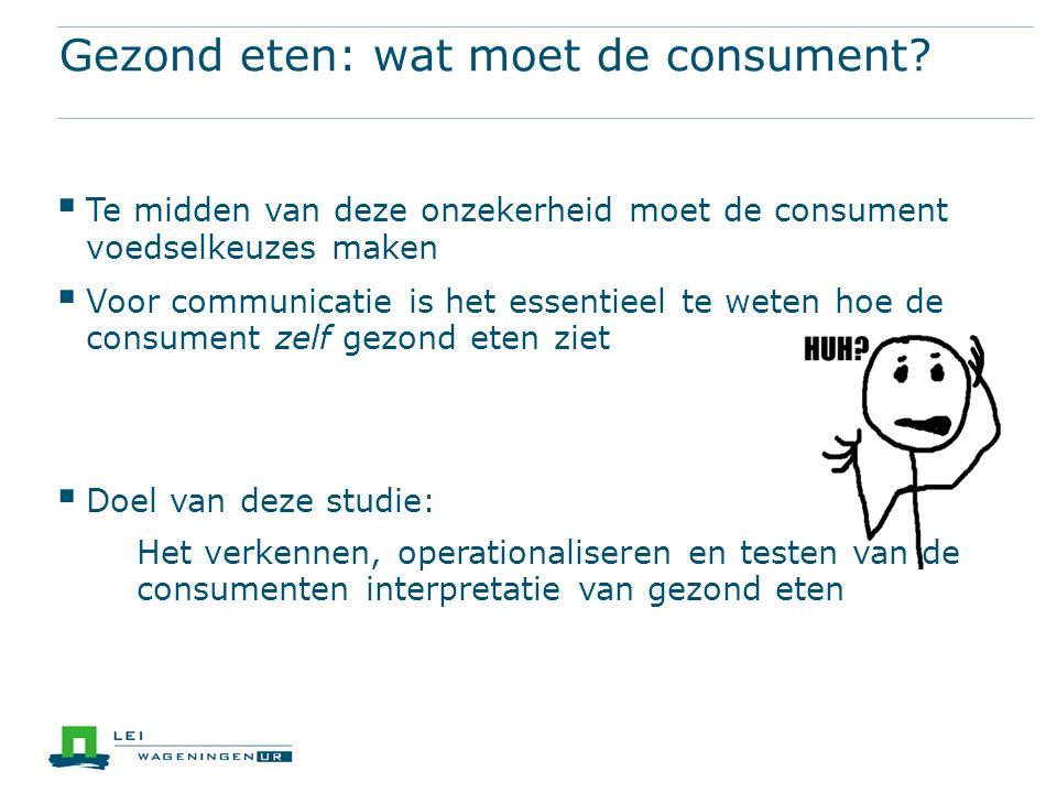 Gezond eten: wat moet de consument?  Te midden van deze onzekerheid moet de consument voedselkeuzes maken  Voor communicatie is het essentieel te we