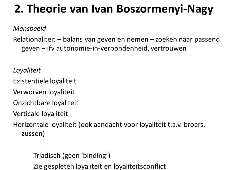 2. Theorie van Ivan Boszormenyi-Nagy Mensbeeld Relationaliteit – balans van geven en nemen – zoeken naar passend geven – ifv autonomie-in-verbondenhei
