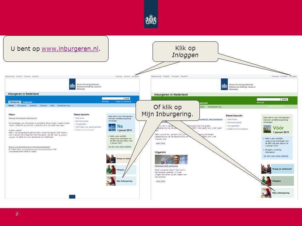 2 Klik op Mijn Inburgering U bent op www.inburgeren.nl.www.inburgeren.nl Of klik op Mijn Inburgering.