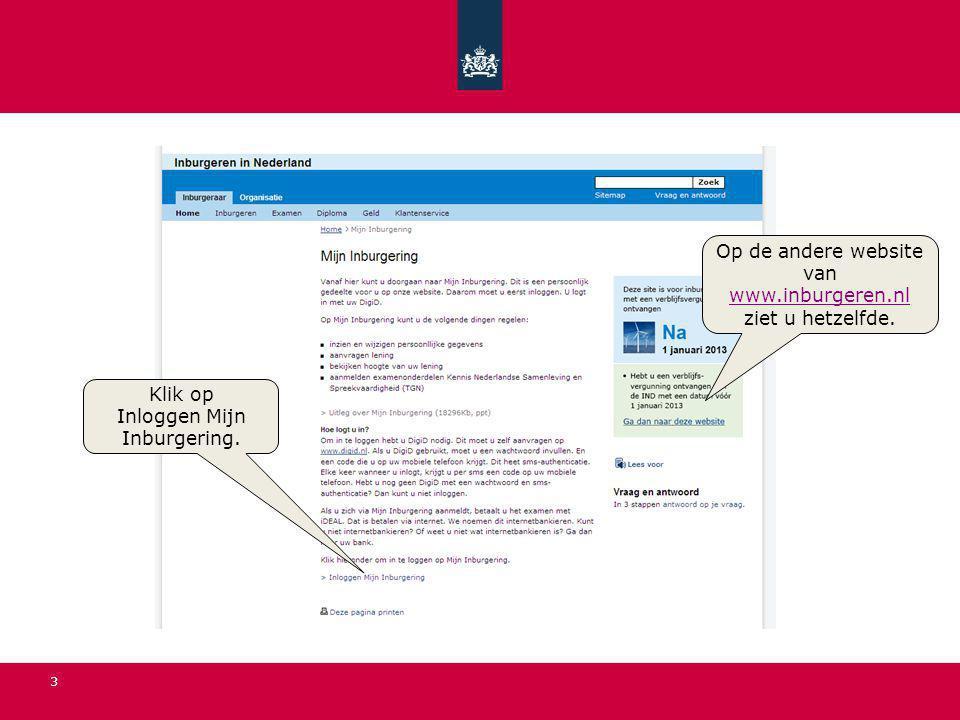 3 Klik op Inloggen Mijn Inburgering.Op de andere website van www.inburgeren.nl ziet u hetzelfde.