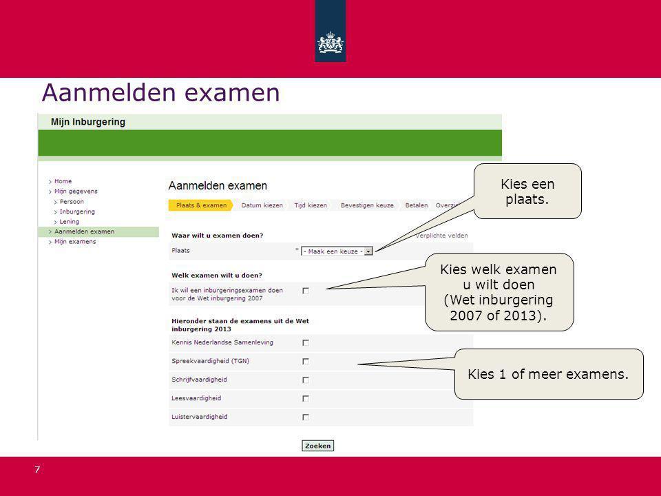 7 Aanmelden examen Kies welk examen u wilt doen (Wet inburgering 2007 of 2013).