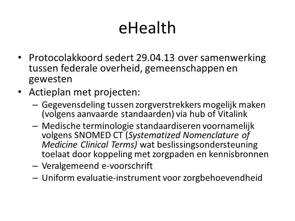 eHealth • Protocolakkoord sedert 29.04.13 over samenwerking tussen federale overheid, gemeenschappen en gewesten • Actieplan met projecten: – Gegevens