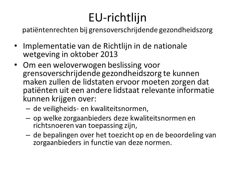 EU-richtlijn patiëntenrechten bij grensoverschrijdende gezondheidszorg • Implementatie van de Richtlijn in de nationale wetgeving in oktober 2013 • Om