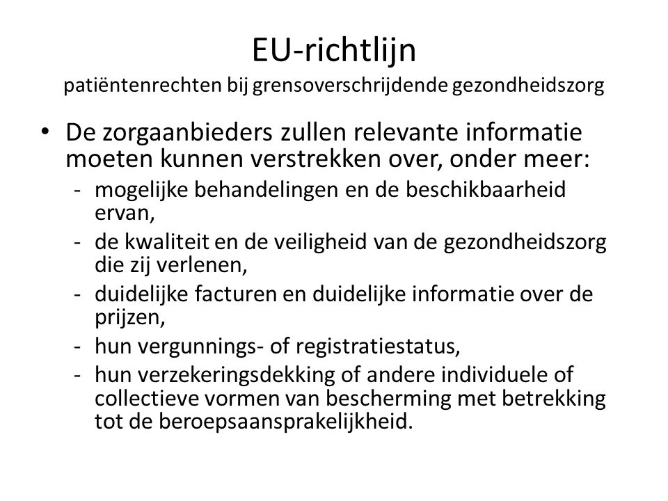 EU-richtlijn patiëntenrechten bij grensoverschrijdende gezondheidszorg • De zorgaanbieders zullen relevante informatie moeten kunnen verstrekken over,