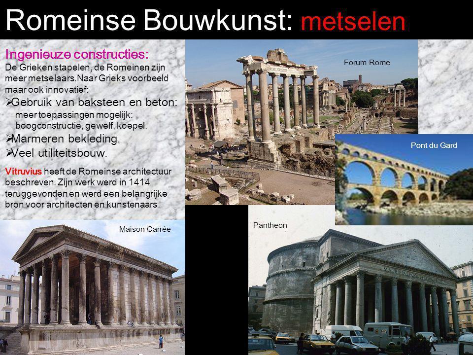 Romeinse Bouwkunst: metselen Ingenieuze constructies: De Grieken stapelen, de Romeinen zijn meer metselaars.Naar Grieks voorbeeld maar ook innovatief: