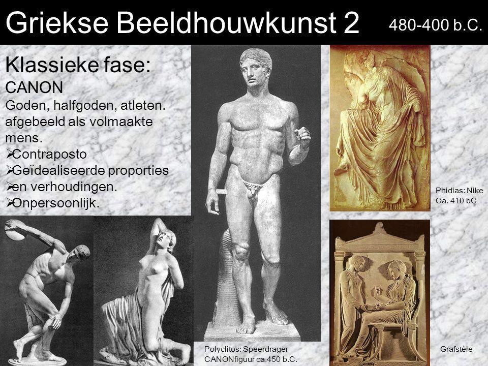 Griekse Beeldhouwkunst 2 Klassieke fase: CANON Goden, halfgoden, atleten. afgebeeld als volmaakte mens.  Contraposto  Geïdealiseerde proporties  en