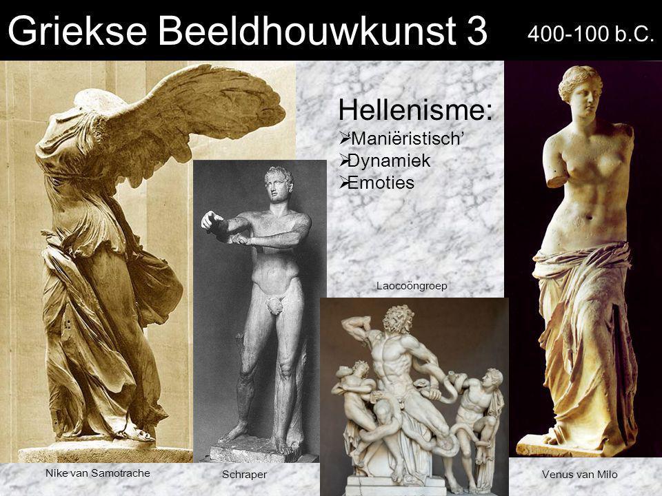 Griekse Beeldhouwkunst 3 Hellenisme:  'Maniëristisch'  Dynamiek  Emoties Nike van Samotrache Venus van Milo Laocoöngroep 400-100 b.C. Schraper