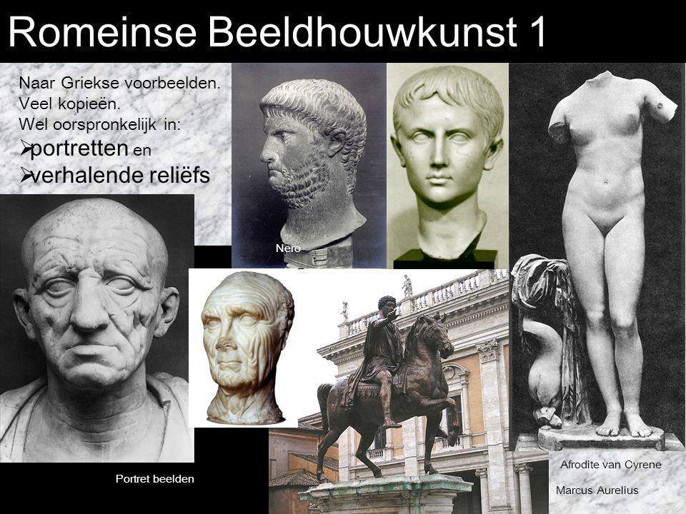 Romeinse Beeldhouwkunst 1 Naar Griekse voorbeelden. Veel kopieën. Wel oorspronkelijk in:  portretten en  verhalende reliëfs Portret beelden Marcus A