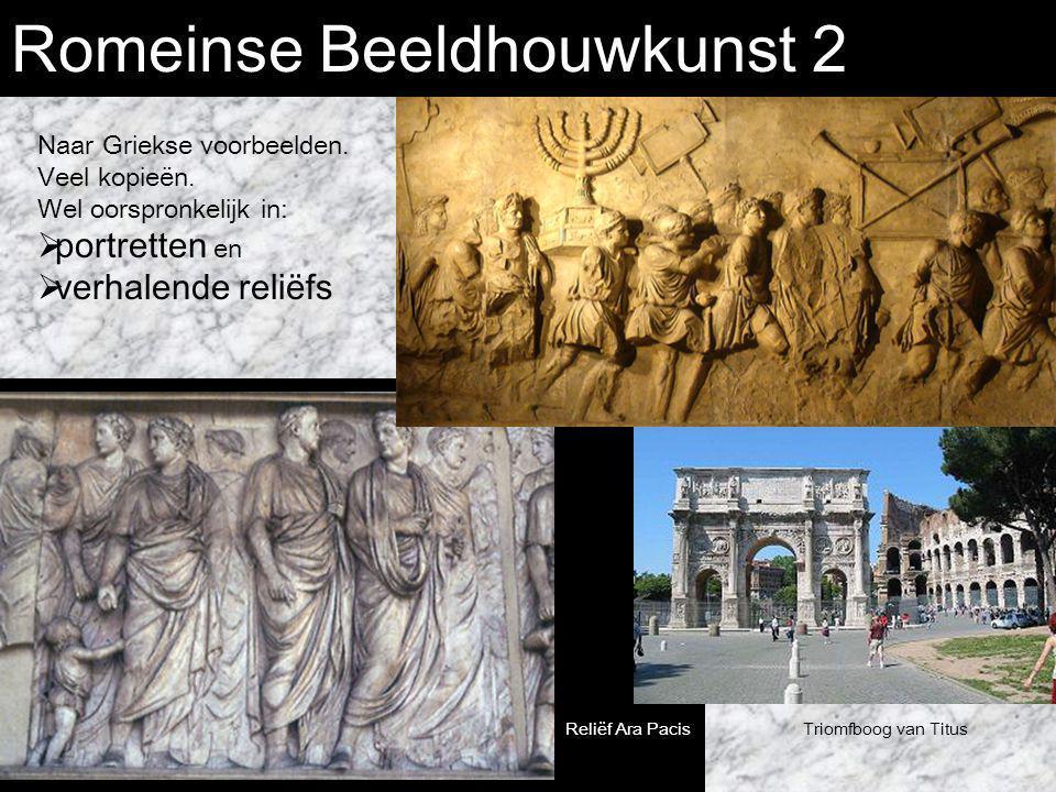 Romeinse Beeldhouwkunst 2 Naar Griekse voorbeelden. Veel kopieën. Wel oorspronkelijk in:  portretten en  verhalende reliëfs Triomfboog van Titus Ner