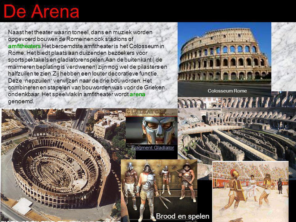 De Arena Naast het theater waarin toneel, dans en muziek worden opgevoerd bouwen de Romeinen ook stadions of amfitheaters.Het beroemdste amfitheater i