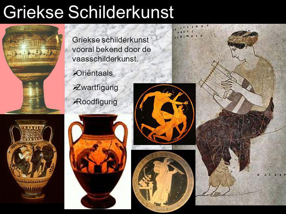 Griekse Schilderkunst Griekse schilderkunst vooral bekend door de vaasschilderkunst.  Oriëntaals  Zwartfigurig  Roodfigurig