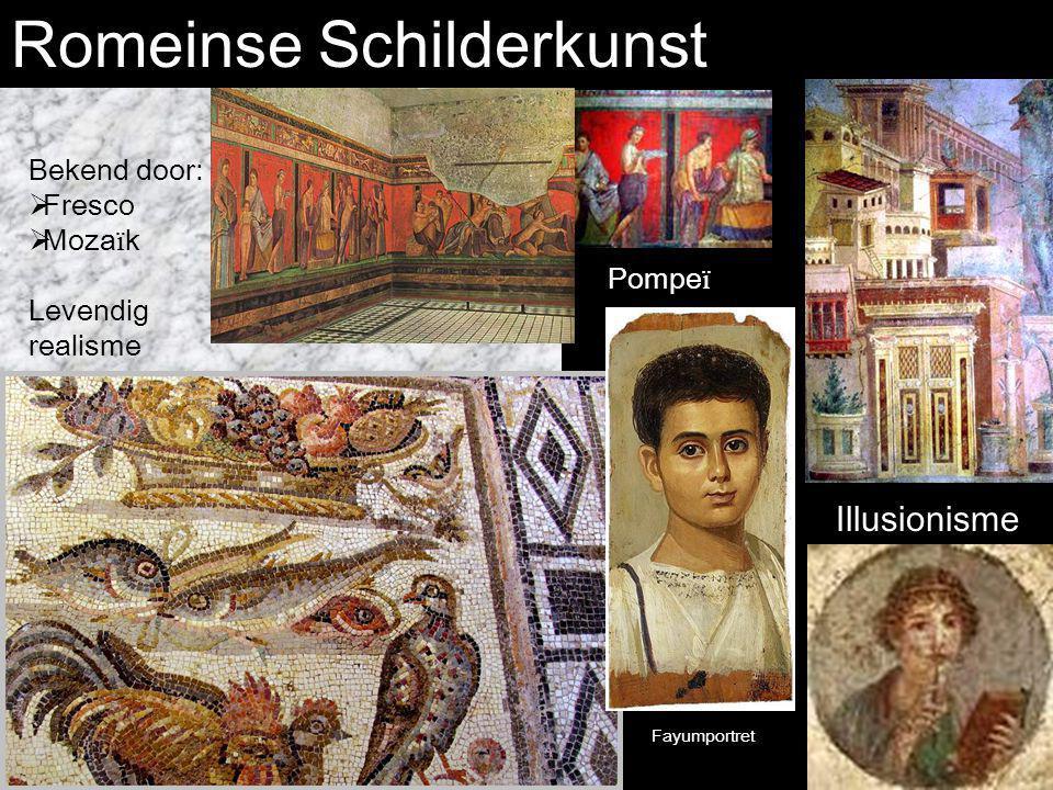 Romeinse Schilderkunst Bekend door:  Fresco  Moza ï k Levendig realisme Fayumportret Illusionisme Pompe ï