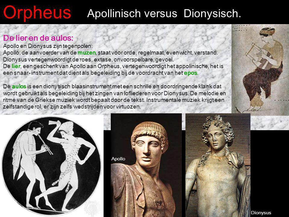 Orpheus Apollinisch versus Dionysisch. De lier en de aulos: Apollo en Dionysus zijn tegenpolen: Apollo, de aanvoerder van de muzen, staat voor orde, r